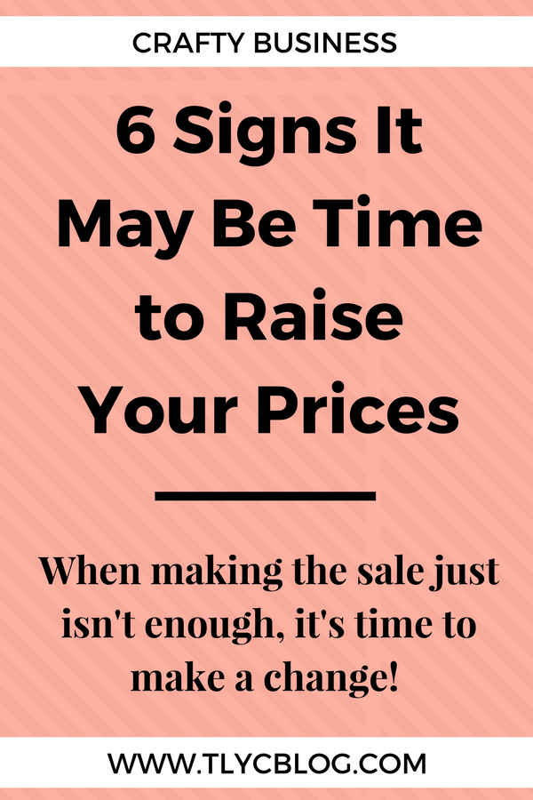 6 signs it might be time to raise your prices - crafty business advice, TLYCBlog.com